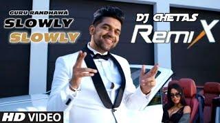 Guru Randhawa - Slowly Slowly (Official Remix)