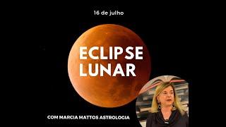 Eclipse Lunar 16/julho com Marcia Mattos #Astrologia