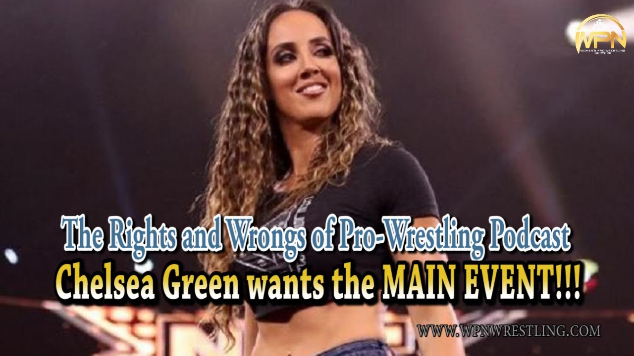 Chelsea Green wants the Main Event!!! [plus...WWE releases, Ruby Soho and NWA Empowerrr]
