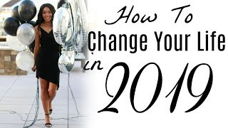 HOW TO CHANGE YOUR LIFE IN 2019 !!! ( 5 Tips & Hacks ) | Brittany Daniel