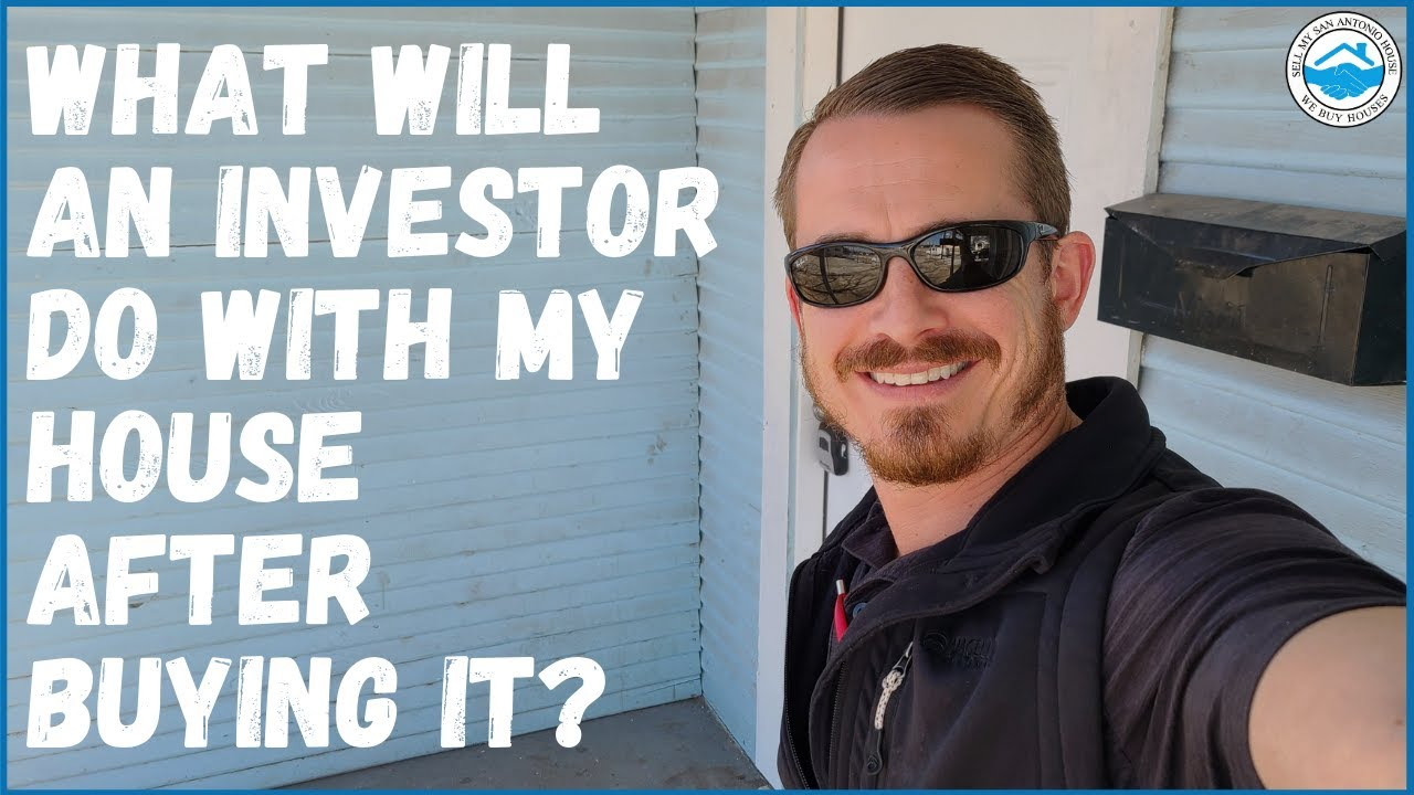 What Will An Investor Do With My House After Buying It | Sell My San Antonio House