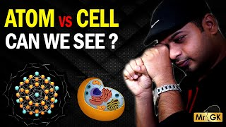 அணுவை நம் கண்களால் பார்க்க முடியுமா? | Atom vs Cell - Can we see Atom with our eyes? | Mr.GK