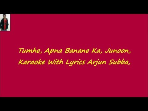 Tumhe Apna Banane Ka Junoon Karaoke With Lyrics,, Hate Story 3,