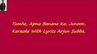 Tumhe Apna Banane Ka Junoon Karaoke With Lyrics,, Hate Story 3,