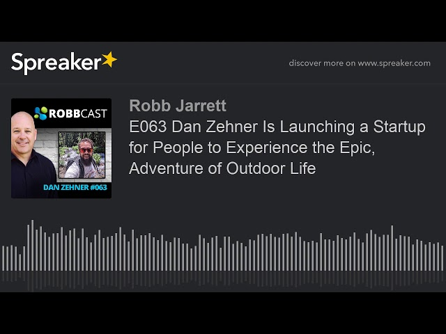 E063 Dan Zehner Is Launching a Startup for People to Experience the Epic, Adventure of Outdoor Life