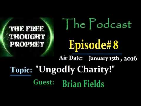 """""""Ungodly Charity!"""" The Free Thought Prophet Episode 8"""