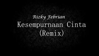 Video Rizky Febrian - Kesempurnaan Cinta (Kaizan Remix) download MP3, 3GP, MP4, WEBM, AVI, FLV Agustus 2017