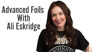 How To: Advanced Highlights Foils Workshop with Ali Eskridge