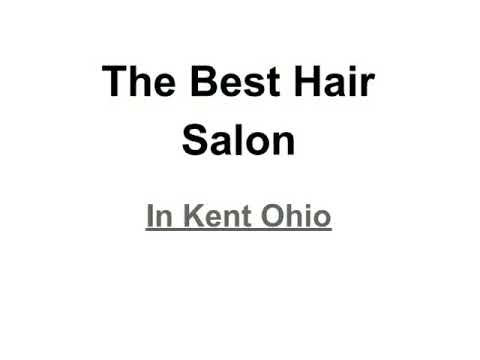 Best hair salon in Kent Ohio