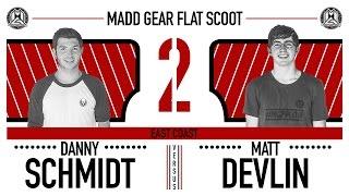 Madd Gear Flat Scoot 2 | Danny Schmidt vs. Matt Devlin