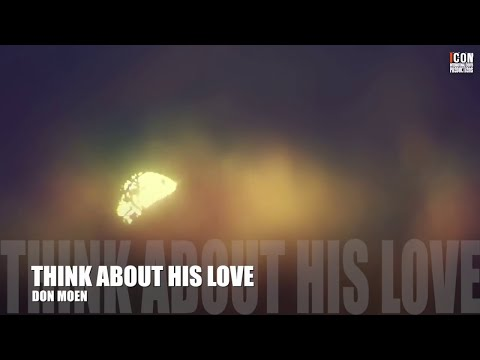 THINK ABOUT HIS LOVE - Don Moen [HD]