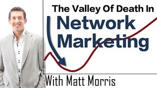 The Valley Of Death In Network Marketing