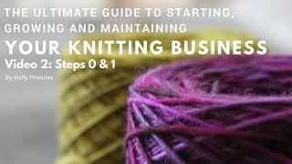 The Ultimate Guide to Starting, Growing & Maintaining Your Knitting Business - Steps 0 and 1