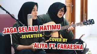 Cover images JAGA SELALU HATIMU - SEVENTEEN (LIRIK) COVER BY ALIYA FT. FARAESHA