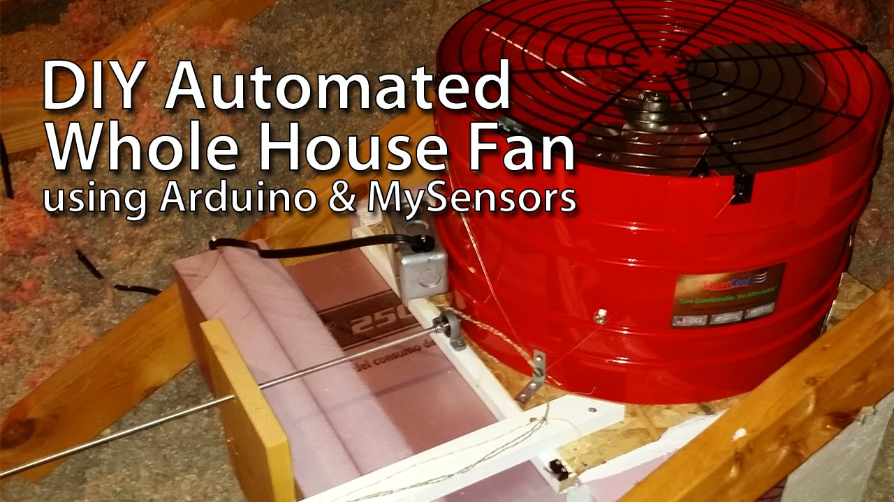 DIY Insulated Whole House Fan Automated with Arduino and MySensors