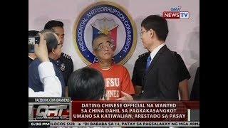 QRT: Ex-Chinese official na wanted sa China dahil sa pagkakasangkot umano sa katiwalian, arestado