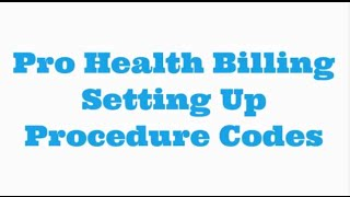 How to setup procedure codes into Pro Health Billing