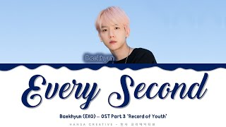 Download lagu Baekhyun (EXO) - 'Every Second' (OST Part.3 'Record of Youth') Lyrics Color Coded (Han/Rom/Eng)