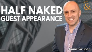 Half Naked Guest Appearance with Jamie Gruber
