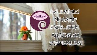 Evlerimizdeki Negatif Enerjiyi Tespit Etme ve Arındırma Yöntemleri