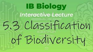 Mr. Leonard's IB Biology Video Course - 5.3 Classification of Biodiversity (handout in description)