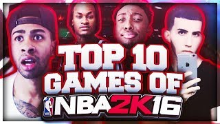 Goodbye NBA 2K16 - TOP 10 GAMES OF NBA 2K16 FT. PRETTYBOYFREDO, SOLLUMINATI, NADEXE, ANNOYINGTV