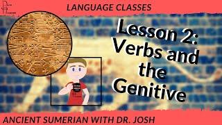 Learn to Read Ancient Sumerian, Lesson Two: Verbs and Possession