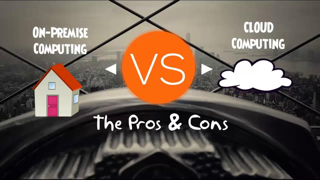 On Premise VS Cloud Computing - Pros and Cons Comparison