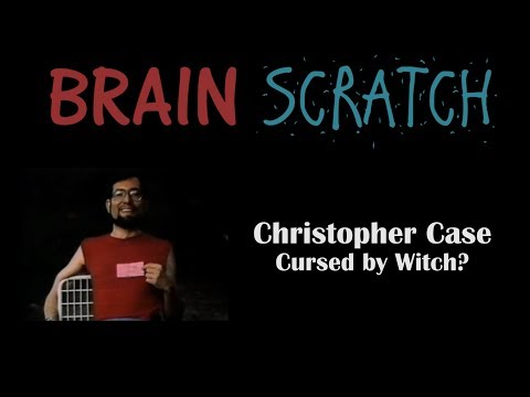 BrainScratch: Christopher Case - Cursed by Witch?