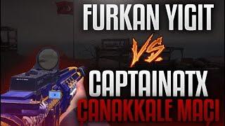 CAPTAİNATX VS FURKAN YİĞİT ÇANAKKALE MAÇI!