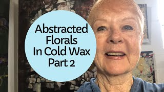 39 Part 2 Of 3 Adding Cold Wax Layers To Floral With A Palette Knife L Benton McCloskey 4 7 19