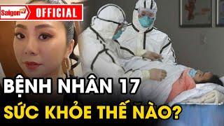 Bệnh nhân số 17 'CHUYỂN BIẾN XẤU' sau 5 ngày nhập viện | Tin Virus Corona mới nhất Việt Na