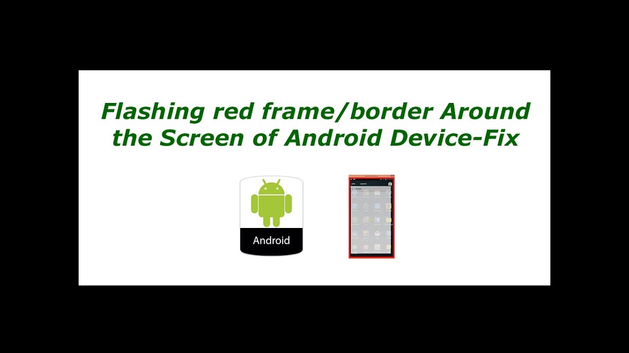 Flashing red frame OR border Around Android Screen - Fix - YouTube