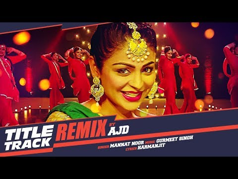 Laung Laachi Remix Song | DJ AJD | Mannat Noor | Ammy Virk, Neeru Bajwa | Latest Punjabi Movie 2018