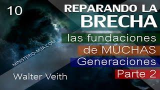 10/15 Las Fundaciones de muchas generaciones Parte 2 - Reparando la Brecha | Walter Veith