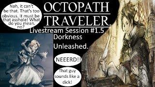 (Blind) Octopath Traveler Livestream Session #1.5: Dorkness Unleashed