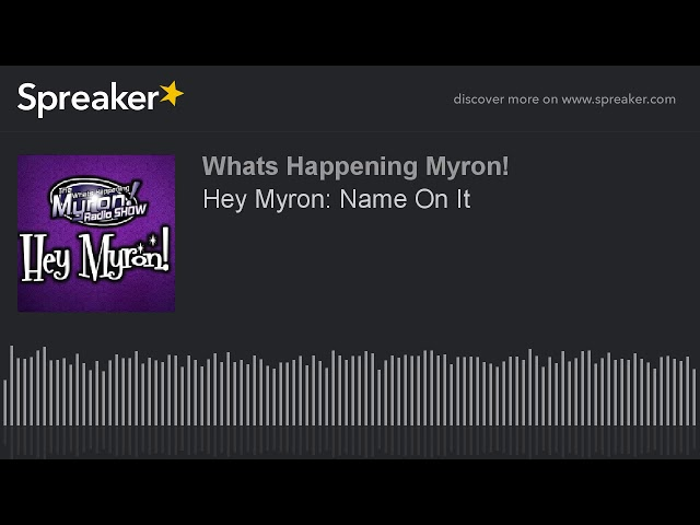 Hey Myron: Name On It