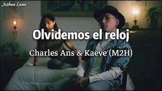 Olvidemos el reloj - Charles Ans + Kaeve (M2H) (Letra)