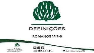 """Exposição bíblica em Romanos 14:7-9 - tema: """"Definições"""""""