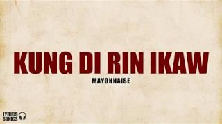 Mayonnaise - Kung Di Rin Ikaw (Lyrics)