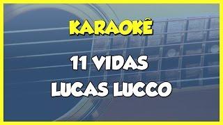 Baixar 11 Vidas - Lucas Lucco / KARAOKÊ