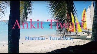ankit tiwari live  travel dairy  mauritius