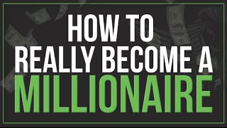 How to REALLY Be¢ome A Millionaire