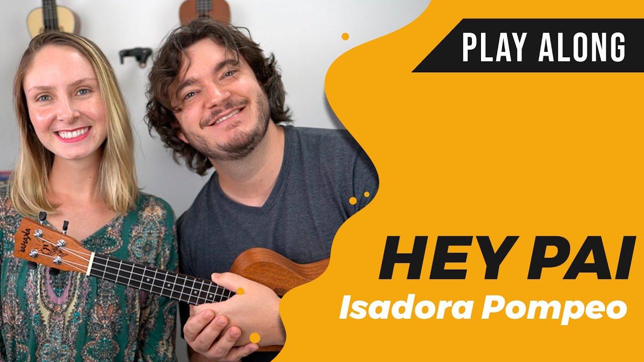 HEY PAI versão original (Isadora Pompeo) no Ukulele | Ukulele Play Along