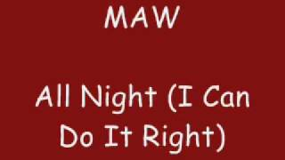 MAW - All Night (I Can Do It Right)