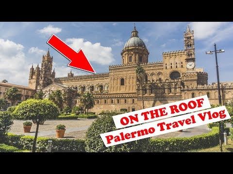 PALERMO Travel Vlog - ON THE ROOF OF THE CATHEDRAL