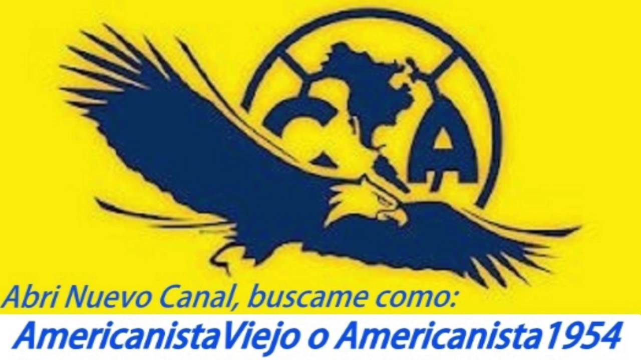 AguilaAmericanista1, Nuevo Canal, AmericanistaViejo o Americanista1954