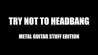 Try Not To Headbang Challenge - Metal Guitar Stuff Edition!