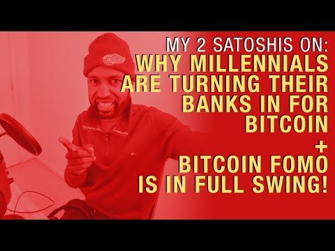 Why Millennials Are Turning to Bitcoin and Away From Banks + Bitcoin FOMO is Here!