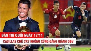BẢN TIN CUỐI NGÀY 17/11 | Casillas chê CR7 không xứng đáng giành QBV-Tristan Đỗ bị Thái Lan hắt hủi